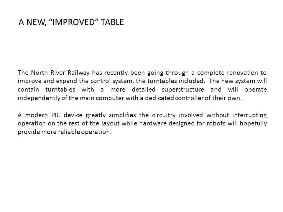 AN IMPROVED TABLE Unsatisfied with what was available at the time, I built a turntable with several novel features. Because the North River already us