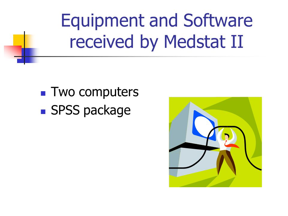 Equipment and Software received by Medstat II Two computers SPSS package