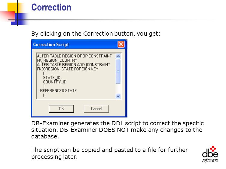 Correction By clicking on the Correction button, you get: DB-Examiner generates the DDL script to correct the specific situation.