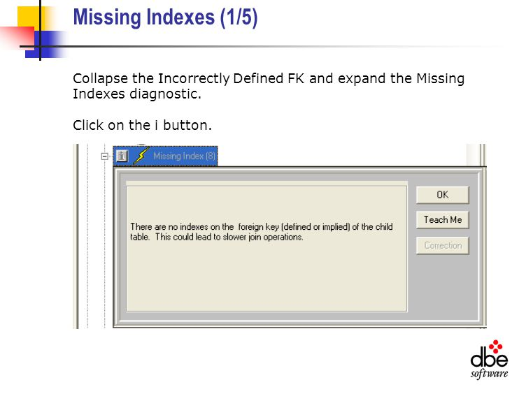 Missing Indexes (1/5) Collapse the Incorrectly Defined FK and expand the Missing Indexes diagnostic.