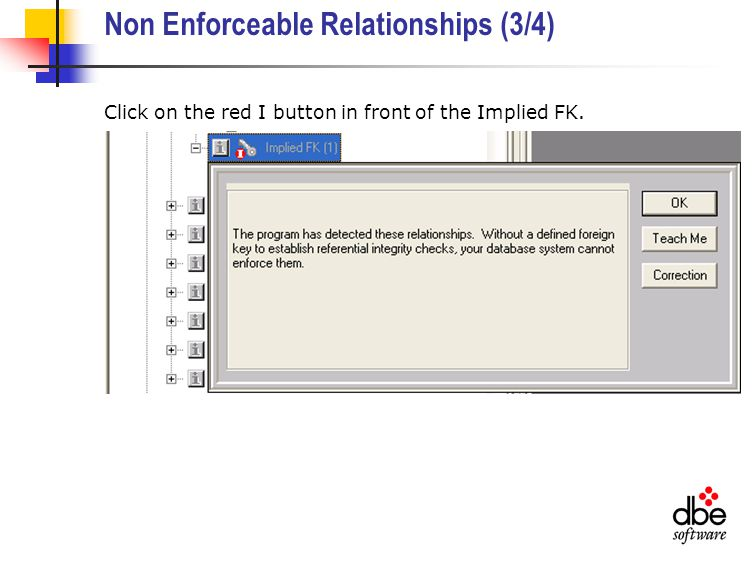 Non Enforceable Relationships (3/4) Click on the red I button in front of the Implied FK.