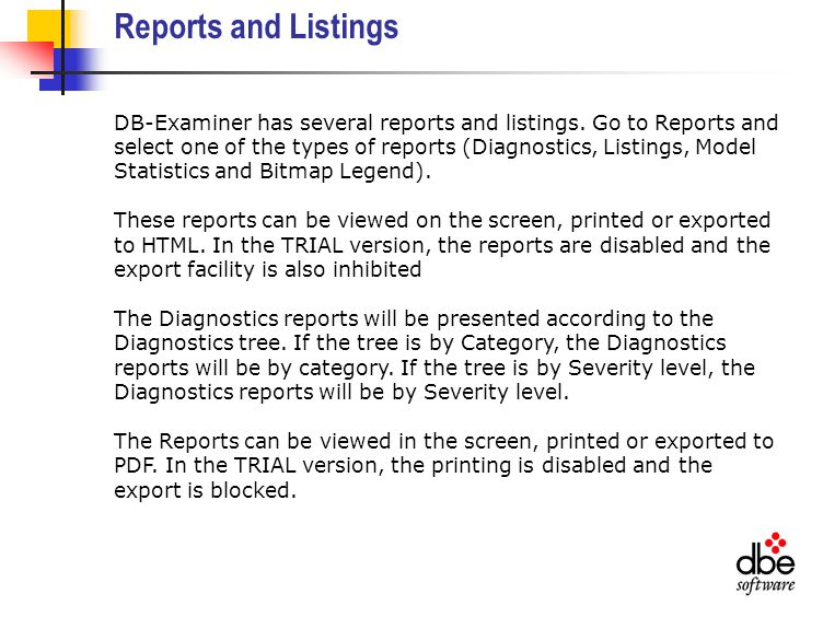 Reports and Listings DB-Examiner has several reports and listings.