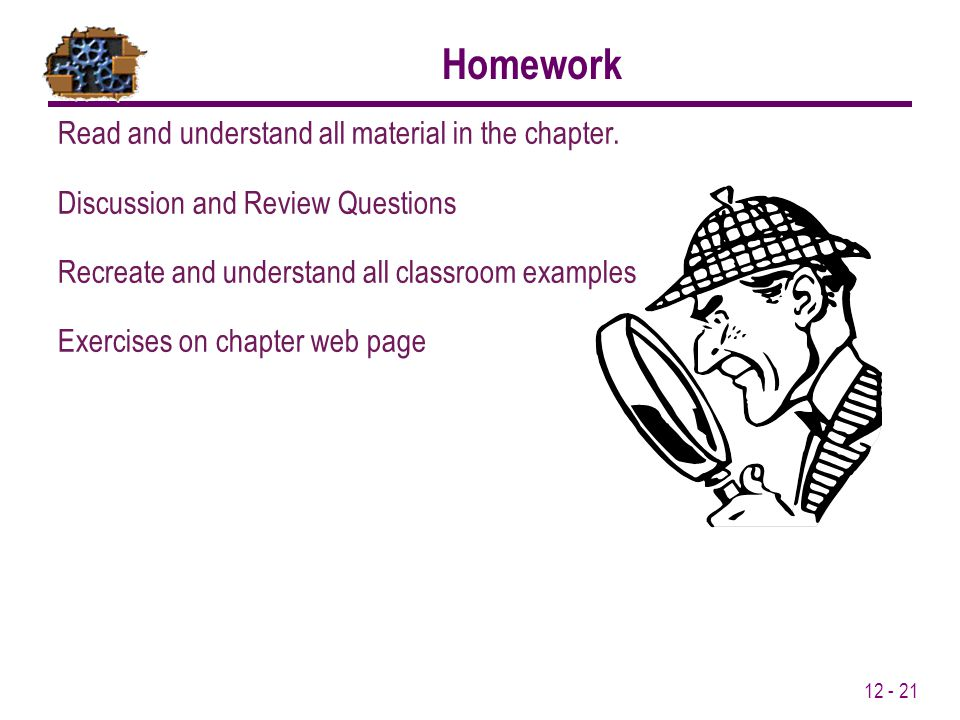 12 - 21 Homework Read and understand all material in the chapter.