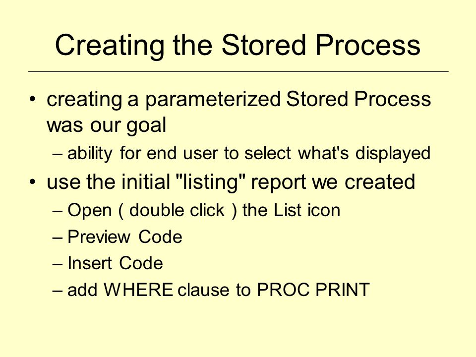 Creating the Stored Process creating a parameterized Stored Process was our goal –ability for end user to select what's displayed use the initial