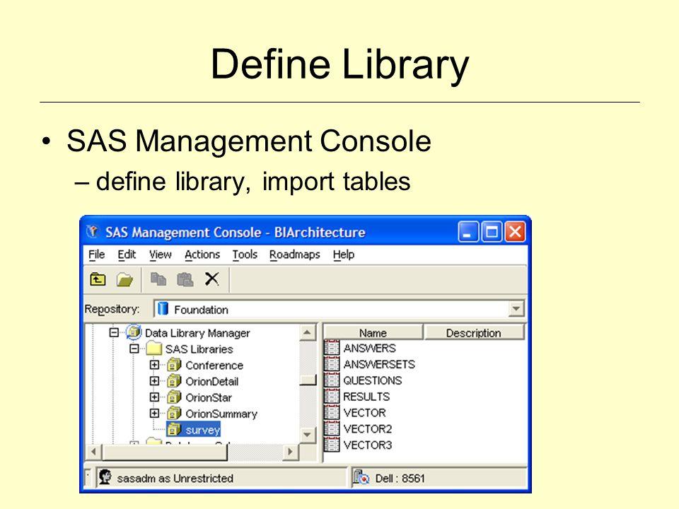 Define Library SAS Management Console –define library, import tables