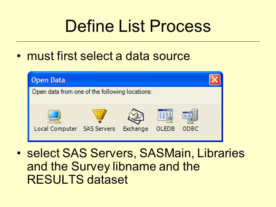 Define List Process must first select a data source select SAS Servers, SASMain, Libraries and the Survey libname and the RESULTS dataset