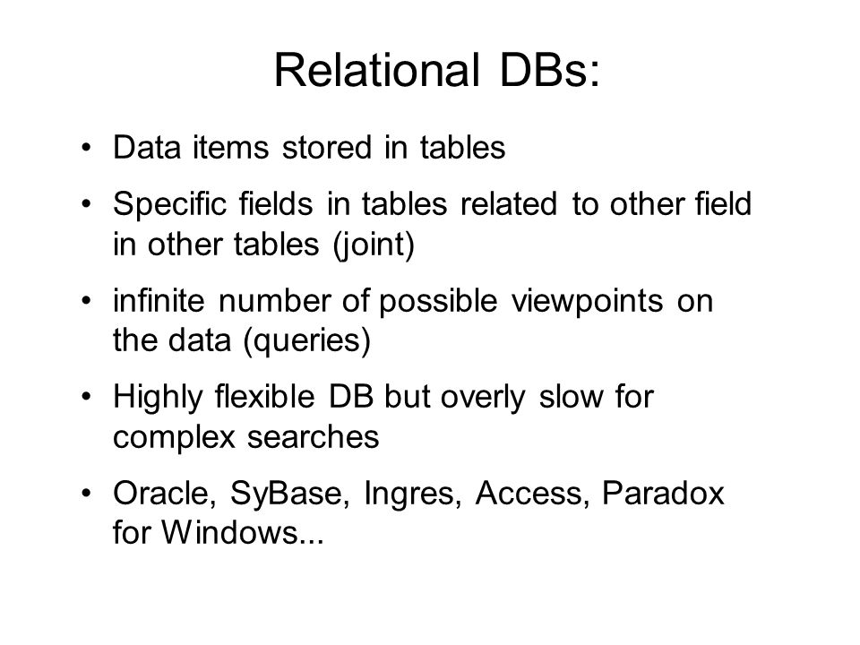 Relational DBs: Data items stored in tables Specific fields in tables related to other field in other tables (joint) infinite number of possible viewp