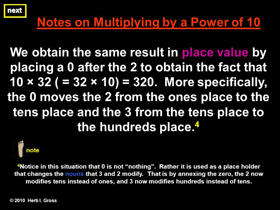 Notes on Multiplying by a Power of 10 We obtain the same result in place value by placing a 0 after the 2 to obtain the fact that 10 × 32 ( = 32 × 10)