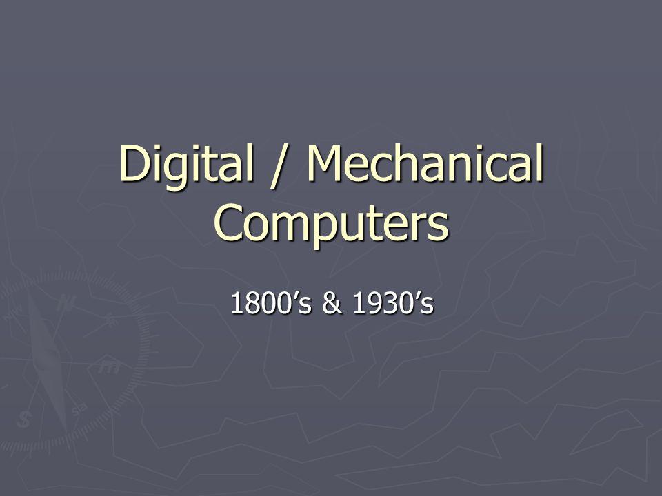 Digital / Mechanical Computers 1800s & 1930s