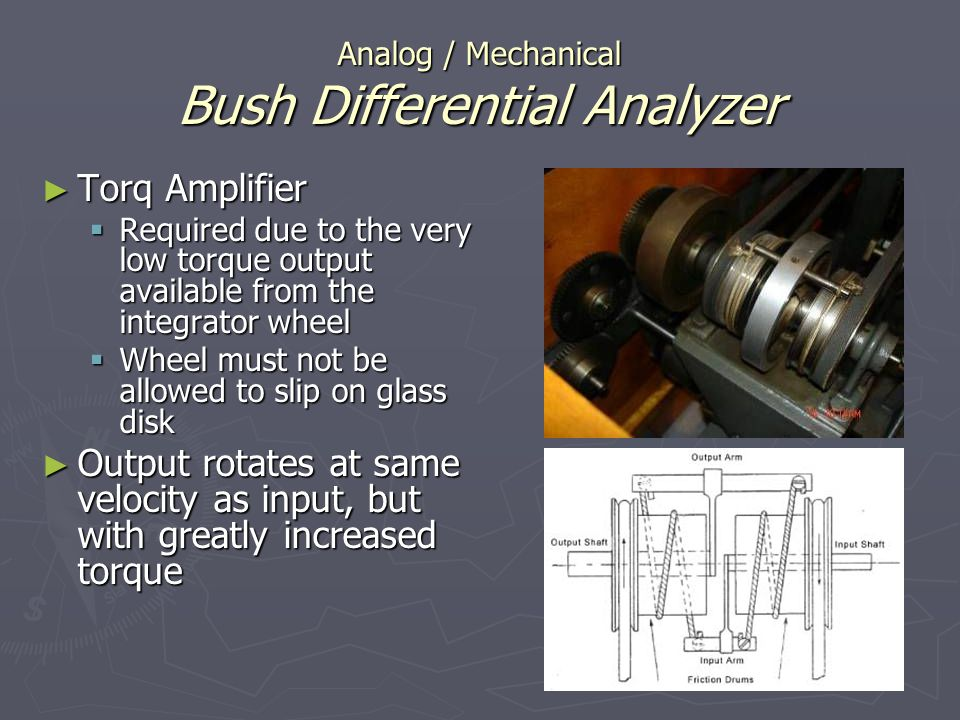 Analog / Mechanical Bush Differential Analyzer Torq Amplifier Torq Amplifier Required due to the very low torque output available from the integrator