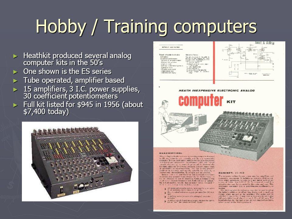 Hobby / Training computers Heathkit produced several analog computer kits in the 50s Heathkit produced several analog computer kits in the 50s One sho