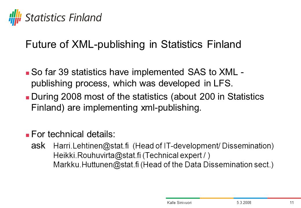 Kalle Sinivuori Future of XML-publishing in Statistics Finland So far 39 statistics have implemented SAS to XML - publishing process, which was developed in LFS.