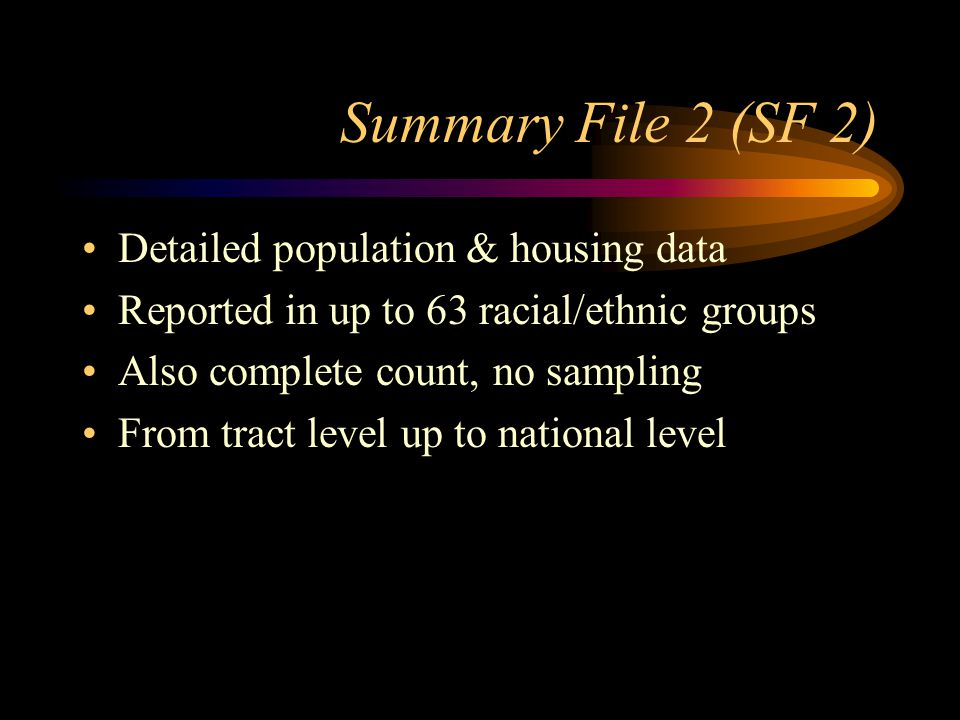 Summary File 3 (SF 3) Sample data of 1 in 6 households 813 detailed housing, social, and economic tables, including income, education, and language From block group up to national level Lots of breakdowns by race/ethnicity: 51 tables across 9 separate groups