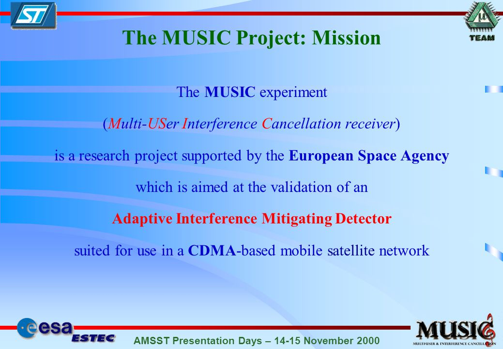 AMSST Presentation Days – 14-15 November 2000 The MUSIC core: The EC-BAID 1/2 EC-BAID: Extended Complex-valued Blind Adaptive Interference- mitigating Detector is a baseband single-channel digital detector to counteract multiple- access interference E F.