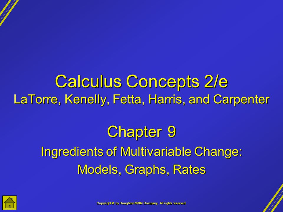 Copyright © by Houghton Mifflin Company, All rights reserved. Calculus Concepts 2/e LaTorre, Kenelly, Fetta, Harris, and Carpenter Chapter 9 Ingredien