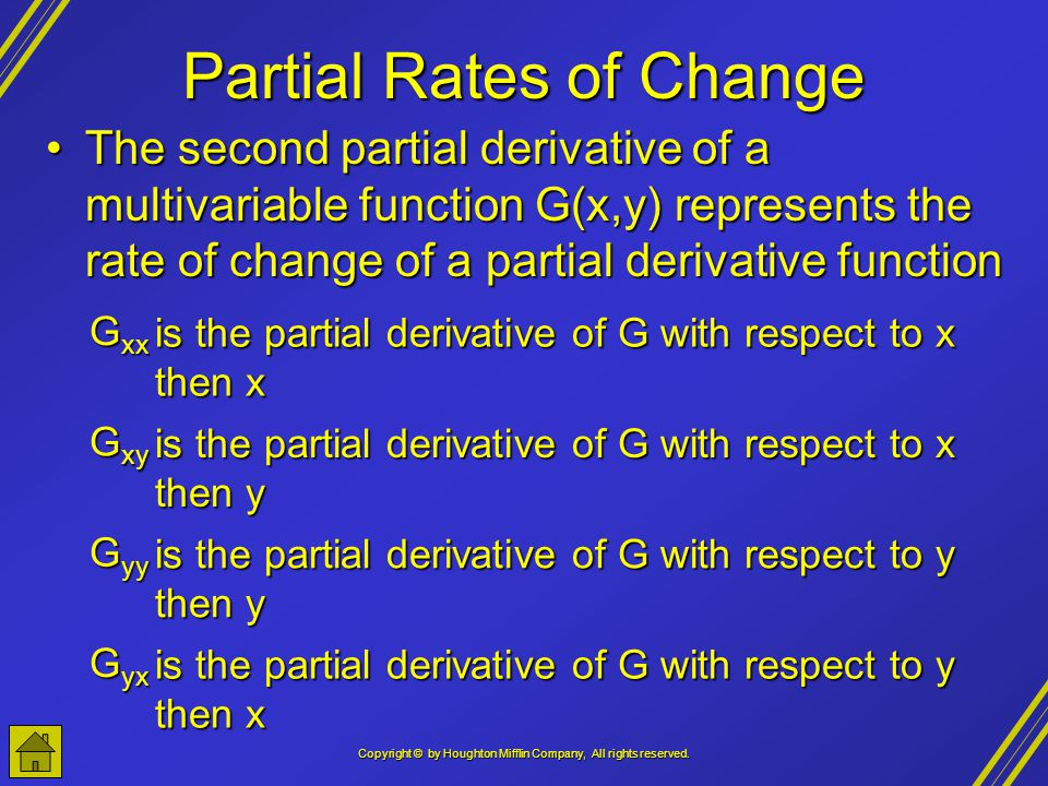 Copyright © by Houghton Mifflin Company, All rights reserved. Partial Rates of Change The second partial derivative of a multivariable function G(x,y)