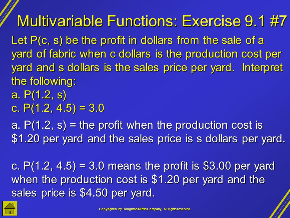Copyright © by Houghton Mifflin Company, All rights reserved. Multivariable Functions: Exercise 9.1 #7 Let P(c, s) be the profit in dollars from the s