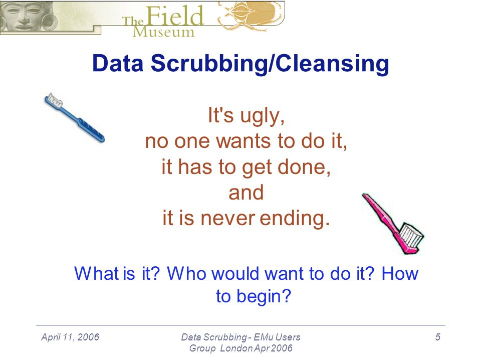 April 11, 2006Data Scrubbing - EMu Users Group London Apr 2006 16 Parameters - Tips Decide which can be done without freezing data and which need to be handled with other tools.