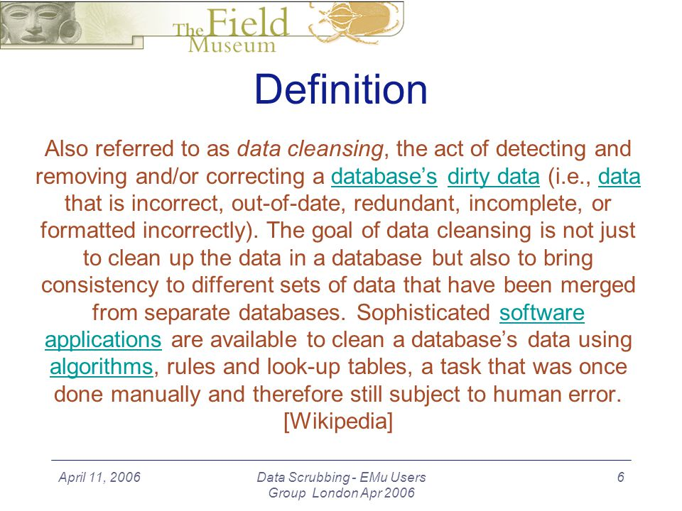 April 11, 2006Data Scrubbing - EMu Users Group London Apr 2006 27 Summary Definition and Goals Parameters of the task are informed by the context –syntax, data destination, convenience/expediency, design Planning - the plan, standards Examples Q u e s t i o n s ?