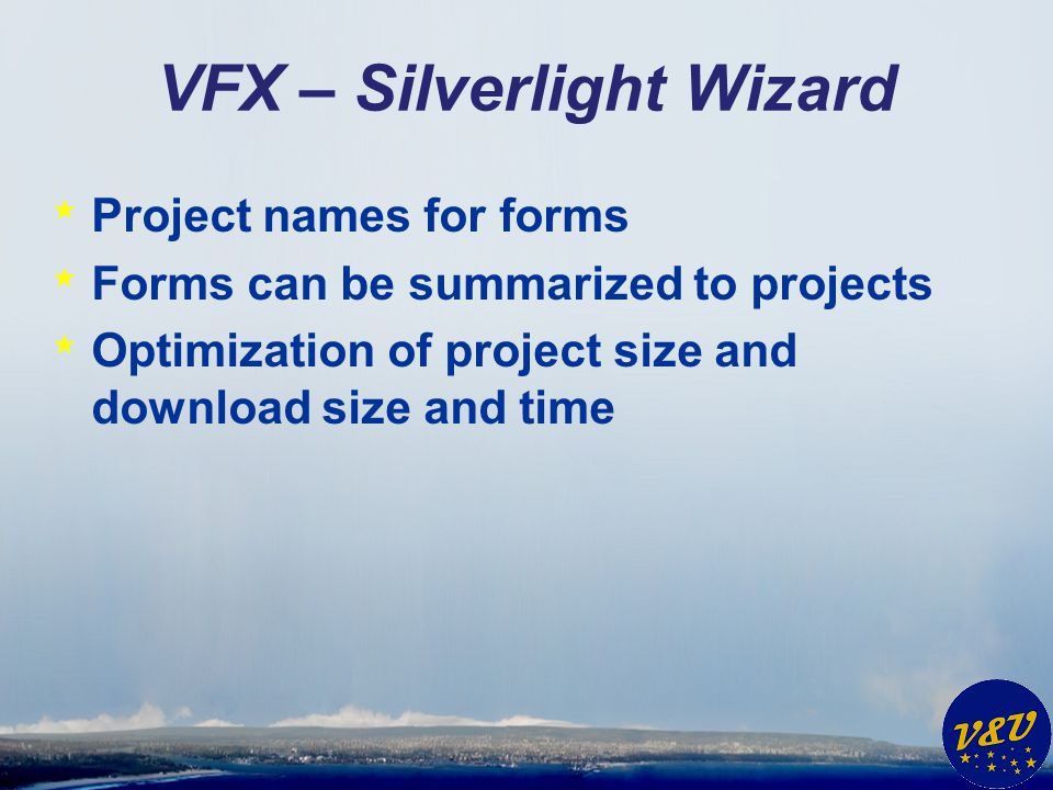 VFX – Silverlight Wizard * Project names for forms * Forms can be summarized to projects * Optimization of project size and download size and time