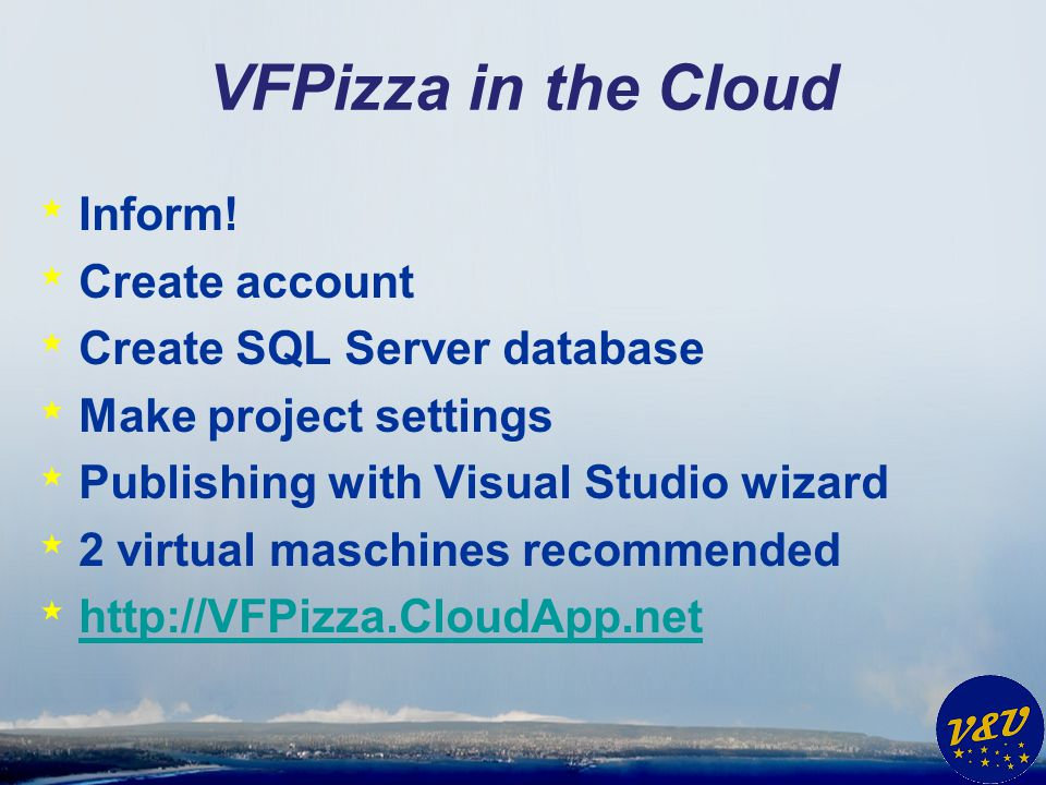 VFPizza in the Cloud * Inform! * Create account * Create SQL Server database * Make project settings * Publishing with Visual Studio wizard * 2 virtua