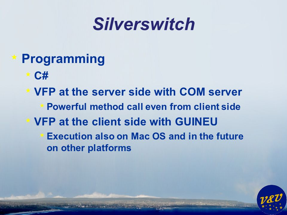 Silverswitch * Programming * C# * VFP at the server side with COM server * Powerful method call even from client side * VFP at the client side with GU