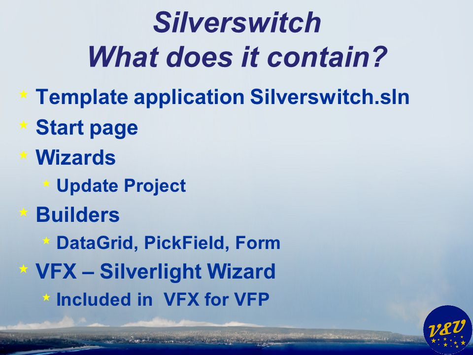 Silverswitch What does it contain? * Template application Silverswitch.sln * Start page * Wizards * Update Project * Builders * DataGrid, PickField, F