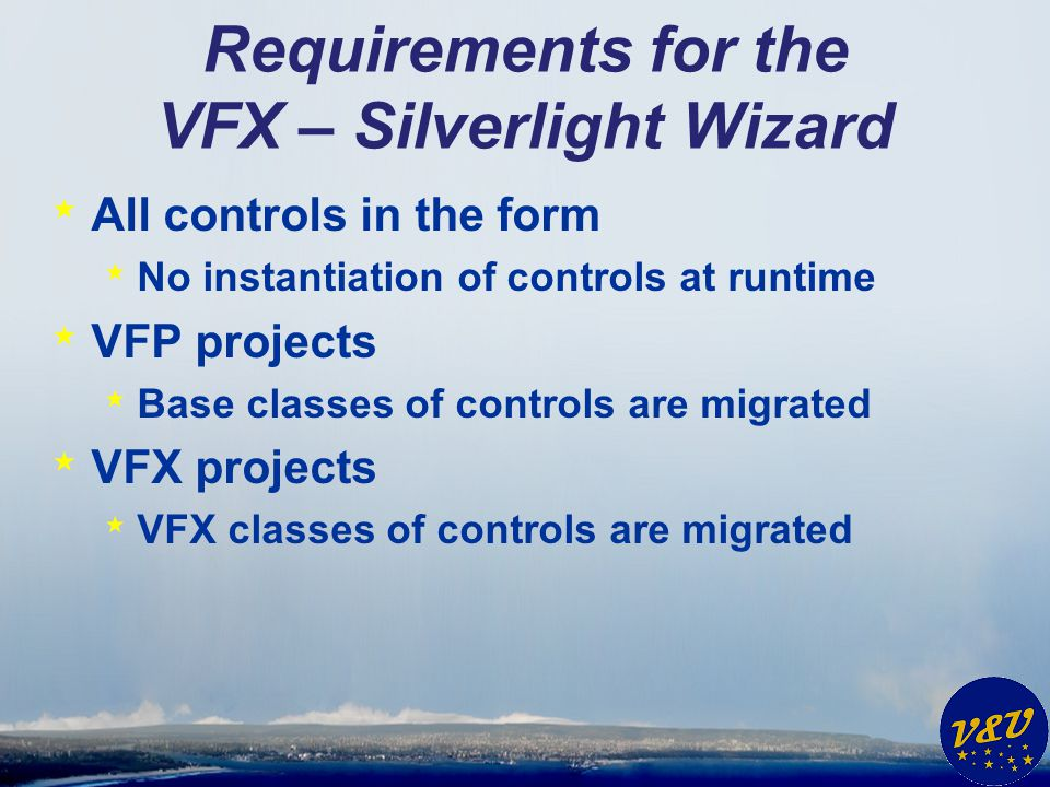 Requirements for the VFX – Silverlight Wizard * All controls in the form * No instantiation of controls at runtime * VFP projects * Base classes of co