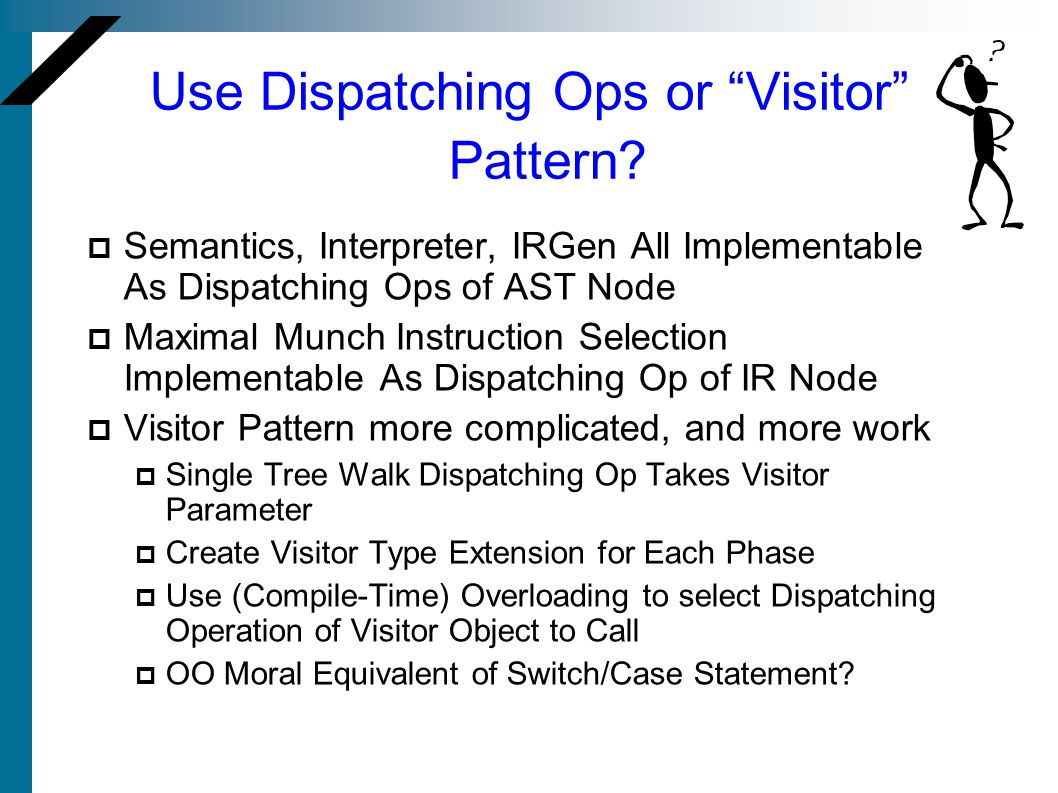 Use Dispatching Ops or Visitor Pattern? Semantics, Interpreter, IRGen All Implementable As Dispatching Ops of AST Node Maximal Munch Instruction Selec