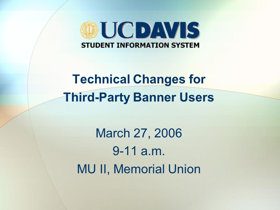 Technical Changes for Third-Party Banner Users March 27, 2006 9-11 a.m. MU II, Memorial Union