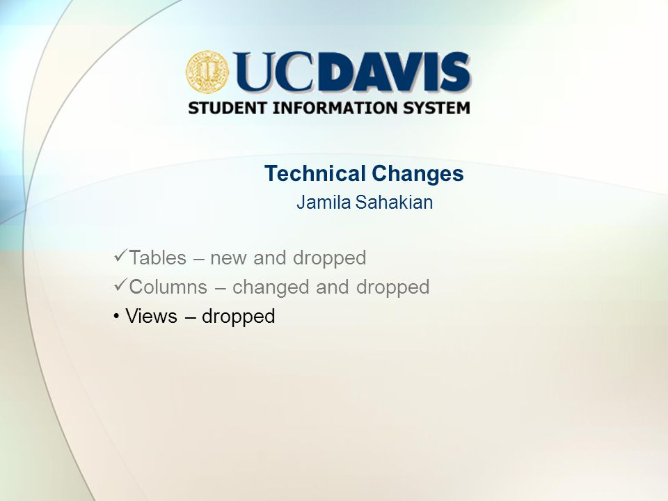Technical Changes Jamila Sahakian Tables – new and dropped Columns – changed and dropped Views – dropped