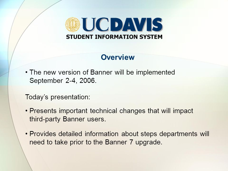Overview The new version of Banner will be implemented September 2-4, 2006.