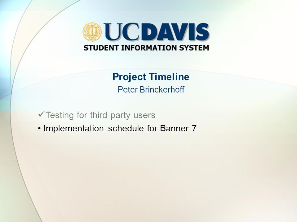 Project Timeline Peter Brinckerhoff Testing for third-party users Implementation schedule for Banner 7