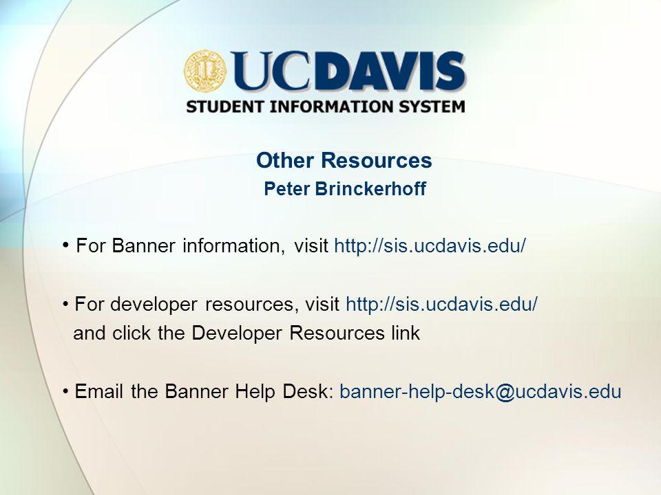 Other Resources Peter Brinckerhoff For Banner information, visit http://sis.ucdavis.edu/ For developer resources, visit http://sis.ucdavis.edu/ and click the Developer Resources link Email the Banner Help Desk: banner-help-desk@ucdavis.edu