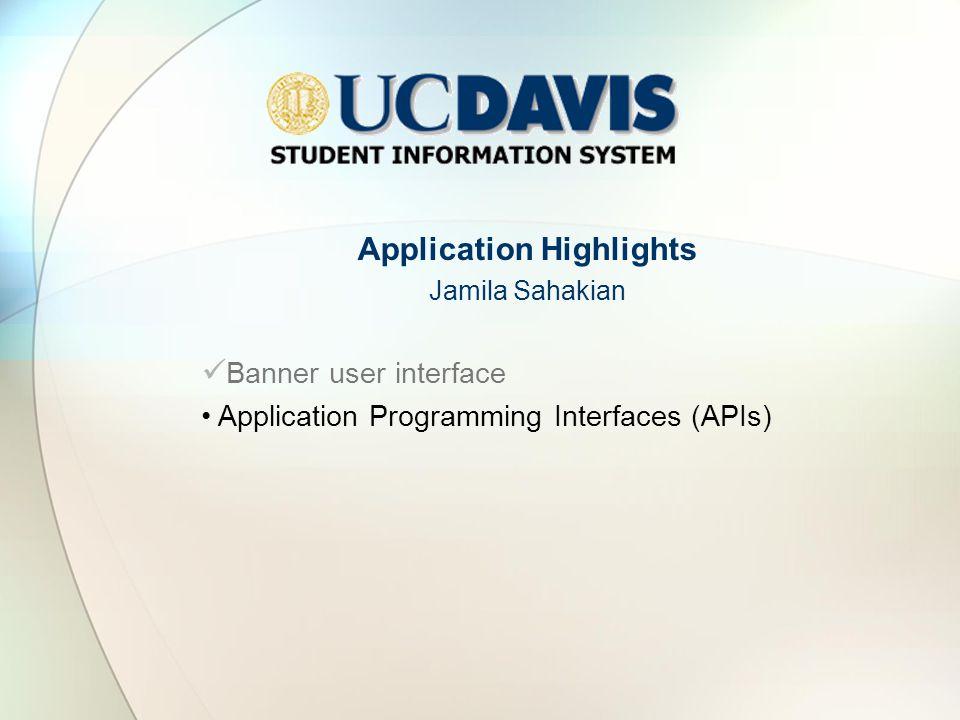 Application Highlights Jamila Sahakian Banner user interface Application Programming Interfaces (APIs)