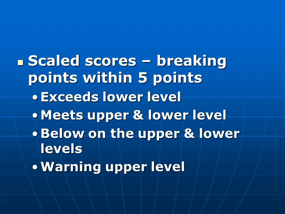 Scaled scores – breaking points within 5 points Scaled scores – breaking points within 5 points Exceeds lower levelExceeds lower level Meets upper & l