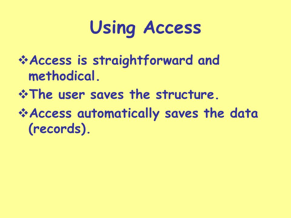 Using Access Access is straightforward and methodical.