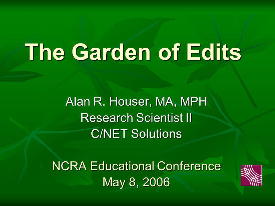 Sources of Edits National Standards Agencies: National Standards Agencies: SEER Program (National Cancer Institute)SEER Program (National Cancer Institute) NCDB (Commission on Cancer)NCDB (Commission on Cancer) NPCR (CDC)NPCR (CDC) NAACCRNAACCR