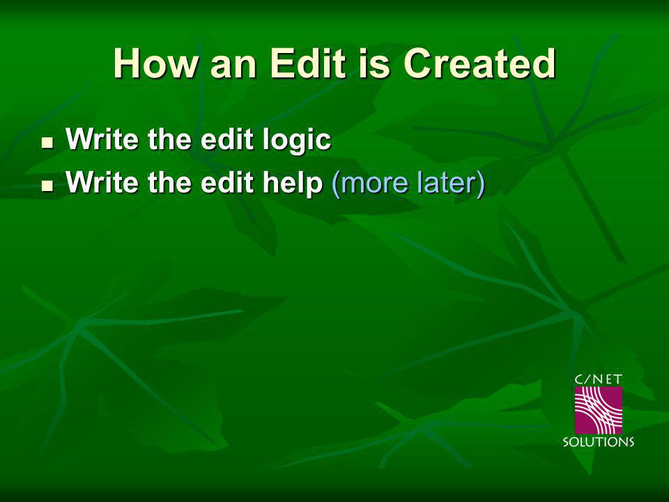 How an Edit is Created Write the edit logic Write the edit logic Write the edit help (more later) Write the edit help (more later)