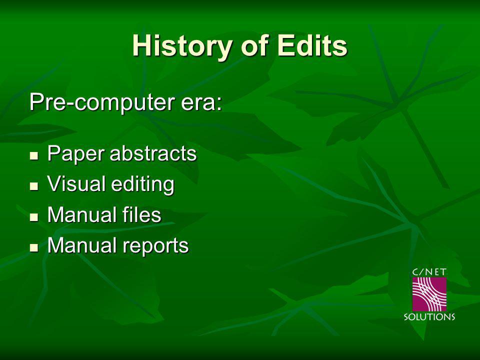 History of Edits Pre-computer era: Paper abstracts Paper abstracts Visual editing Visual editing Manual files Manual files Manual reports Manual repor