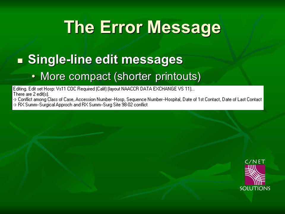 The Error Message Single-line edit messages Single-line edit messages More compact (shorter printouts)More compact (shorter printouts)