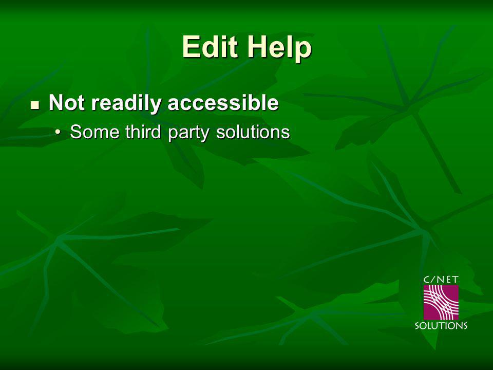 Edit Help Not readily accessible Not readily accessible Some third party solutionsSome third party solutions