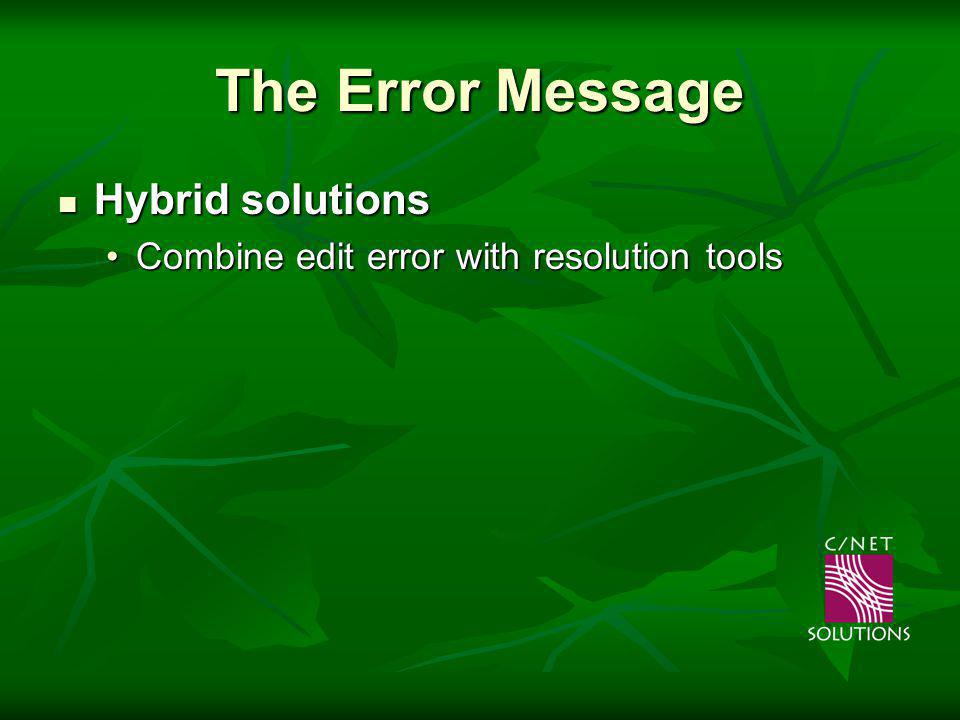 The Error Message Hybrid solutions Hybrid solutions Combine edit error with resolution toolsCombine edit error with resolution tools