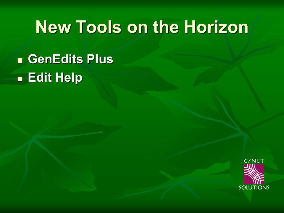 New Tools on the Horizon GenEdits Plus GenEdits Plus Edit Help Edit Help