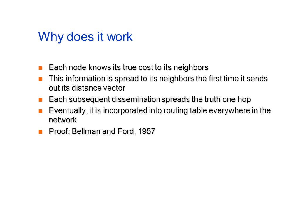 Why does it work Each node knows its true cost to its neighbors Each node knows its true cost to its neighbors This information is spread to its neigh
