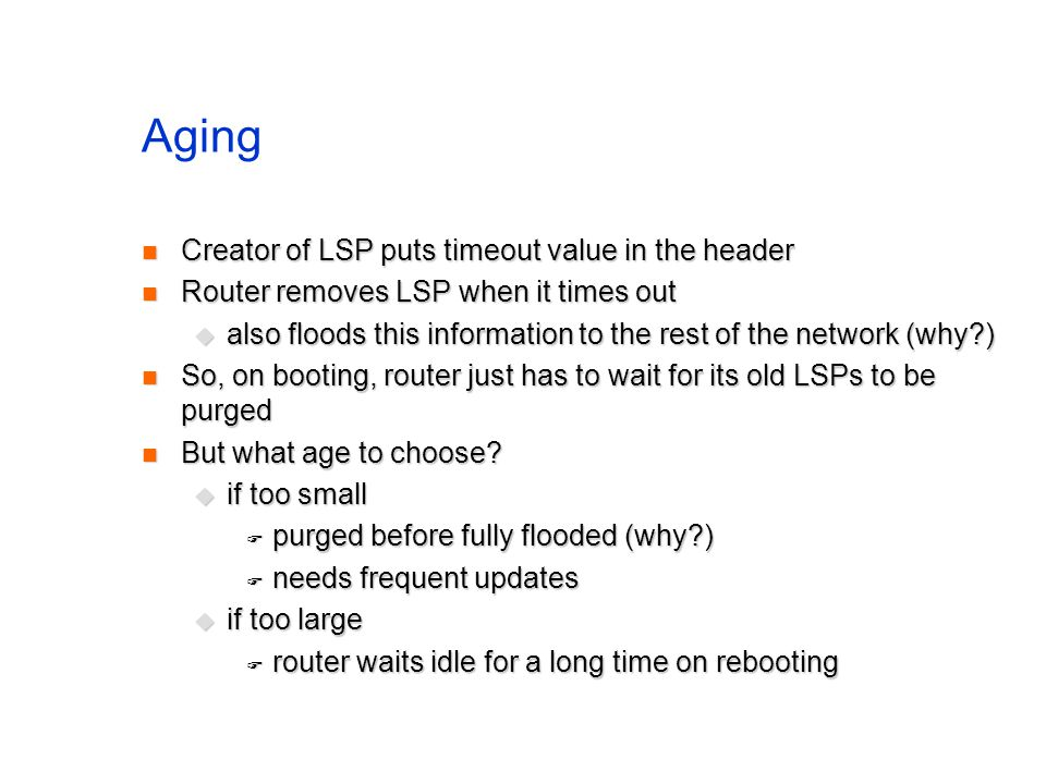 Aging Creator of LSP puts timeout value in the header Creator of LSP puts timeout value in the header Router removes LSP when it times out Router remo