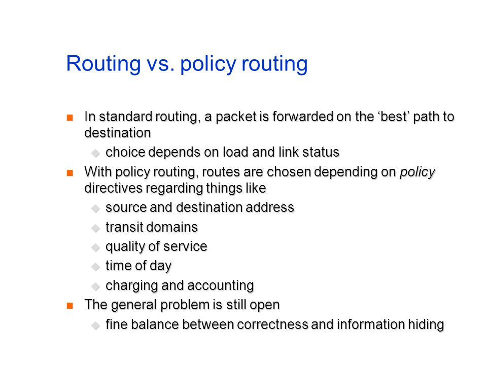 Routing vs. policy routing In standard routing, a packet is forwarded on the best path to destination In standard routing, a packet is forwarded on th
