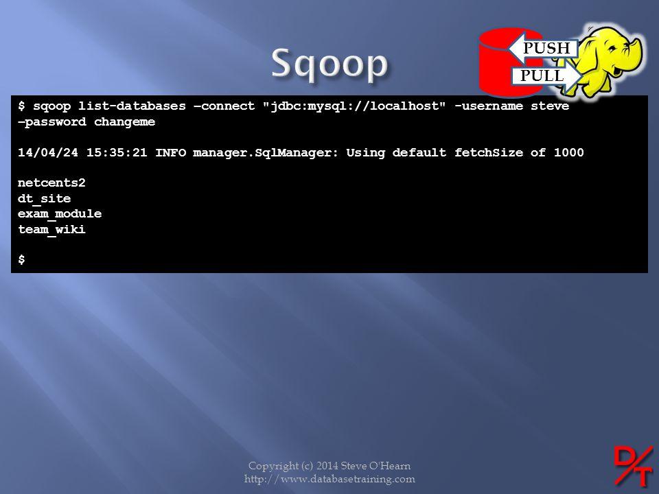 Copyright (c) 2014 Steve O'Hearn http://www.databasetraining.com $ sqoop list-databases –connect