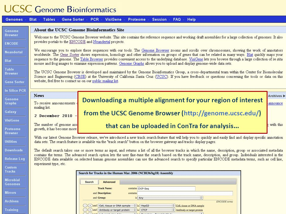 Downloading a multiple alignment for your region of interest from the UCSC Genome Browser (http://genome.ucsc.edu/) that can be uploaded in ConTra for analysis...