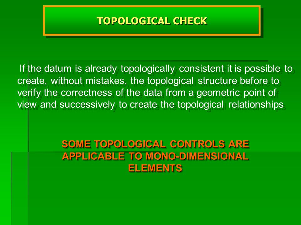 TOPOLOGICAL CHECK If the datum is already topologically consistent it is possible to create, without mistakes, the topological structure before to ver